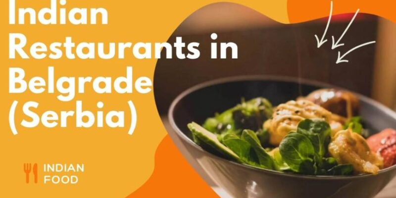 Top Indian restaurants in Belgrade (Serbia)